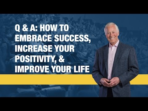 Q & A: How to Embrace Success, Increase Your Positivity & Improve Your Life